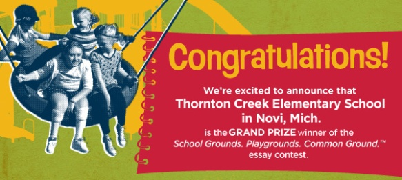 Thornton Creek Elementary School in Novi, Mich., is the grand prize winner of the School Grounds. Playgrounds. Common Ground.™ essay contest.